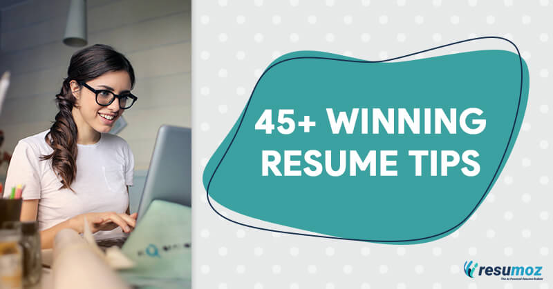 45+ Resume Tips To Land Your Dream Job in 2021